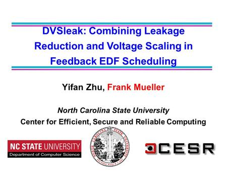 Yifan Zhu, Frank Mueller North Carolina State University Center for Efficient, Secure and Reliable Computing DVSleak: Combining Leakage Reduction and Voltage.