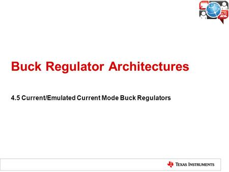 Buck Regulator Architectures 4.5 Current/Emulated Current Mode Buck Regulators.