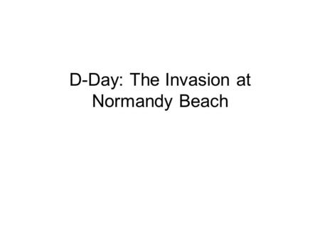 D-Day: The Invasion at Normandy Beach. The English Channel.