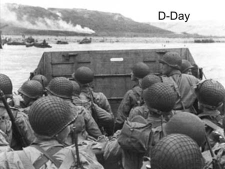 D-Day. Operation Overlord June 6, 1944: Great Britain and the U.S. invaded Normandy, France The largest naval attack in history 7,000 ships 160,000 soldiers.