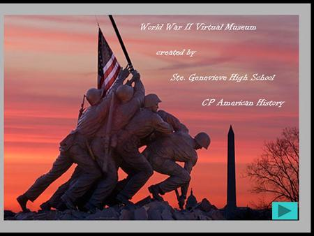 World War II Virtual Museum created by Ste. Genevieve High School CP American History.