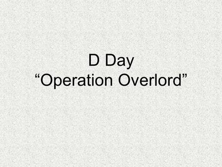 "D Day ""Operation Overlord"" Casablanca Conference FDR and Winston Churchill met and decided they would only accept unconditional surrender from the Germans."