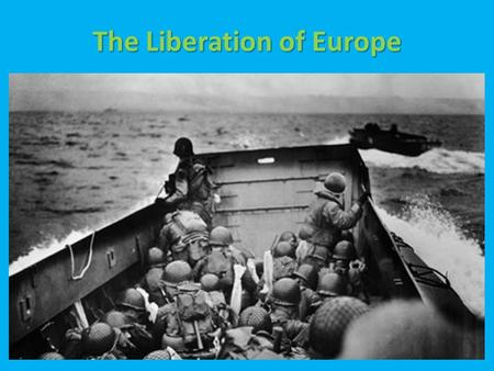 The Liberation of Europe. By mid-1944, the Allies were ready to invade German-occupied Europe. Why?  They had already occupied most of Italy.  They.