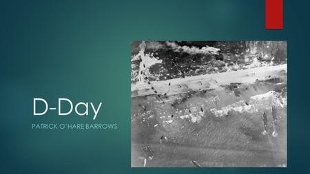 D-Day PATRICK O'HARE BARROWS. What is going on in the war? ..