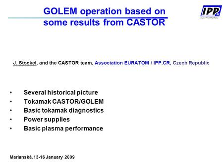 GOLEM operation based on some results from CASTOR J. Stockel, and the CASTOR team, Association EURATOM / IPP.CR, Czech Republic Several historical picture.