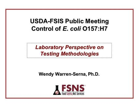 Laboratory Perspective on Testing Methodologies Wendy Warren-Serna, Ph.D. USDA-FSIS Public Meeting Control of E. coli O157:H7.
