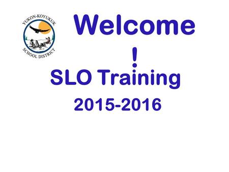 "Welcome ! SLO Training 2015-2016. Please pull up the SLO template. All teachers will pilot ONE SLO this year. We will be using MAP and PMAP scores ""Interval."