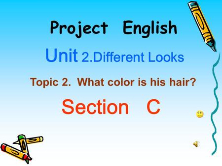 Project English Unit 2.Different Looks Topic 2. What color is his hair? Section C.