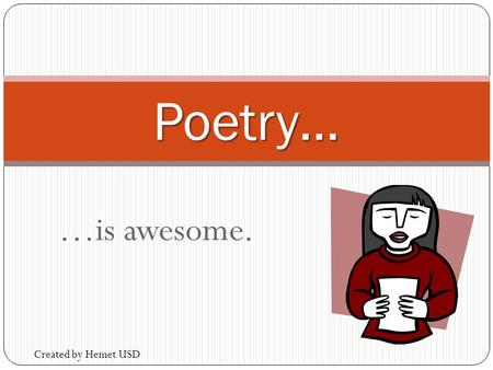 …is awesome. Poetry… Created by Hemet USD. Cornell Notes Poetic Devices Topic: Poetic Devices EQ: EQ: Can you list the poetic devices used by poets?