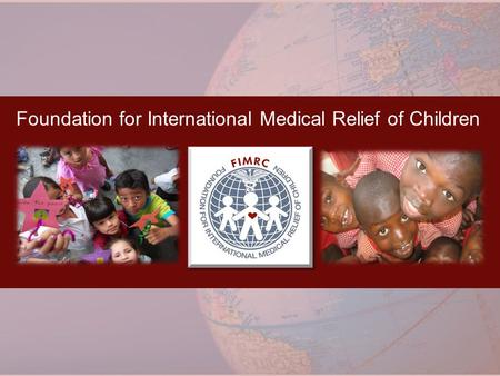 Foundation for International Medical Relief of Children.
