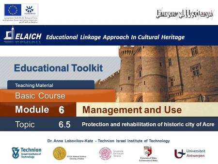 Educational Linkage Approach In Cultural Heritage Dr. Anna Lobovikov-Katz - Technion Israel Institute of Technology Educational Toolkit Management and.