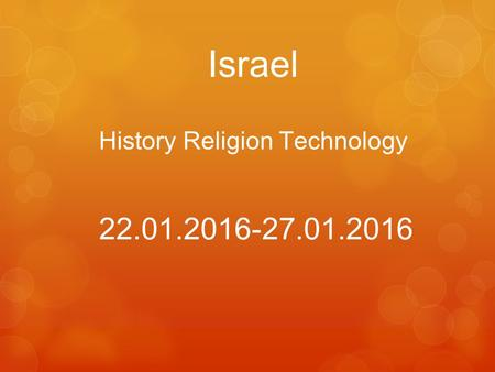 Israel History Religion Technology 22.01.2016-27.01.2016.