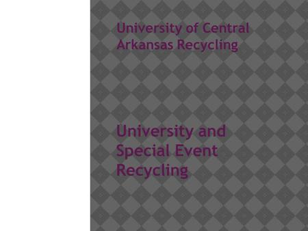 University of Central Arkansas Recycling University and Special Event Recycling Kevin Carter, November 2015.
