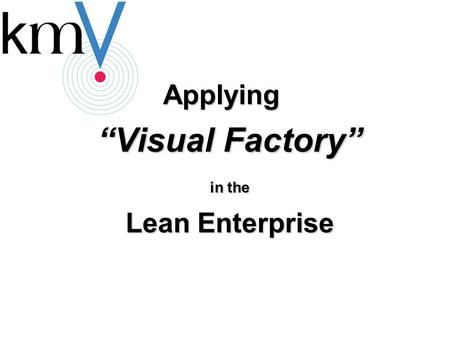 "Applying ""Visual Factory"" in the Lean Enterprise."