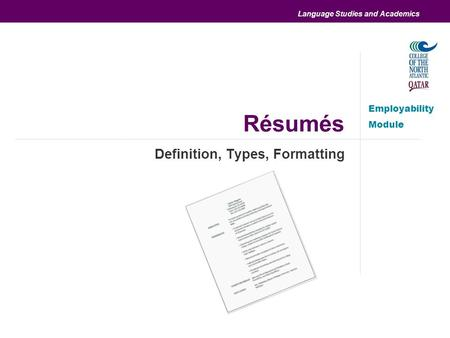 Language Studies and Academics Résumés Definition, Types, Formatting Employability Module.