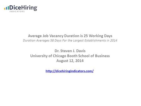 Average Job Vacancy Duration is 25 Working Days Duration Averages 58 Days For the Largest Establishments in 2014 Dr. Steven J. Davis University of Chicago.