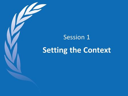 Session 1 Setting the Context. Objectives At the end of this session, you will be able to: Understand current humanitarian trends and issues and the implications.