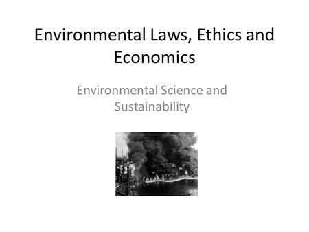Environmental Laws, Ethics and Economics Environmental Science and Sustainability.