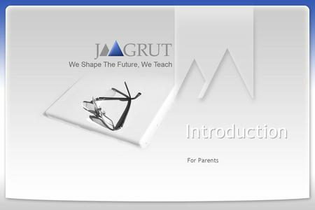 Introduction For Parents. © 2008-9 | www.jaagrut.com 2 Our Objectives 1.Defining clear learning objectives and achieving them. 2.Monitoring regularity,
