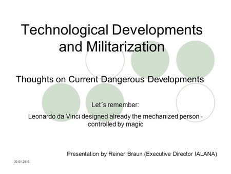 30.01.2016 Technological Developments and Militarization Thoughts on Current Dangerous Developments Presentation by Reiner Braun (Executive Director IALANA)