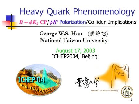 1 Heavy Quark Phenomenology August 17, 2003 ICHEP2004, Beijing B →   K S CP Polarization B →   K S CP /   K * Polarization/Collider Implications.