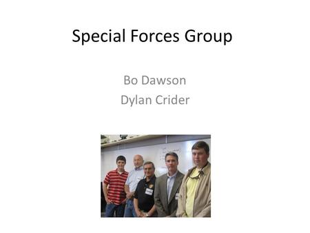 Special Forces Group Bo Dawson Dylan Crider. Mr. Ragar Marine Recon He enlisted in the Marines and went to Paris Island. Assigned to 16 Recon Battalion.