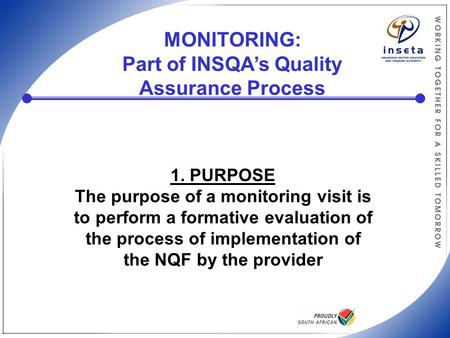 MONITORING: Part of INSQA's Quality Assurance Process 1. PURPOSE The purpose of a monitoring visit is to perform a formative evaluation of the process.