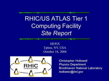 RHIC/US ATLAS Tier 1 Computing Facility Site Report Christopher Hollowell Physics Department Brookhaven National Laboratory HEPiX Upton,