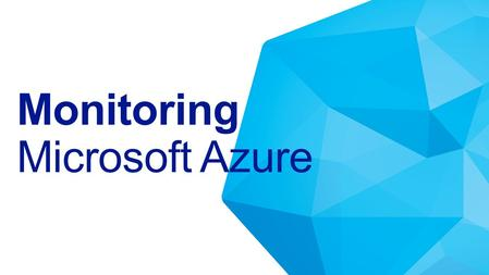 Monitoring Microsoft Azure. Networking Compute Storage Virtual Machine Operating System Applications Data & Access Runtime Manage & Monitor Automate Provisioning.