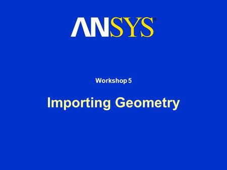 Importing Geometry Workshop 5. Workshop Supplement October 30, 2001 Inventory #001570 W5-2 5. Importing Geometry Description Import the following CAD.