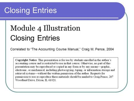 "Closing Entries Module 4 Illustration Closing Entries Correlated to ""The Accounting Course Manual,"" Craig M. Pence, 2004."