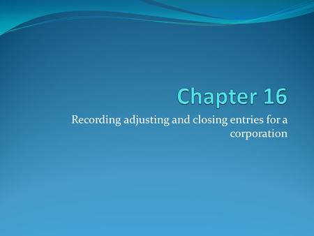 Recording adjusting and closing entries for a corporation.