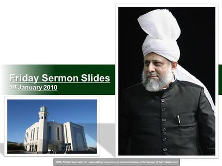 NOTE: Al Islam Team takes full responsibility for any errors or miscommunication in this Synopsis of the Friday Sermon Friday Sermon Slides 1 st January.