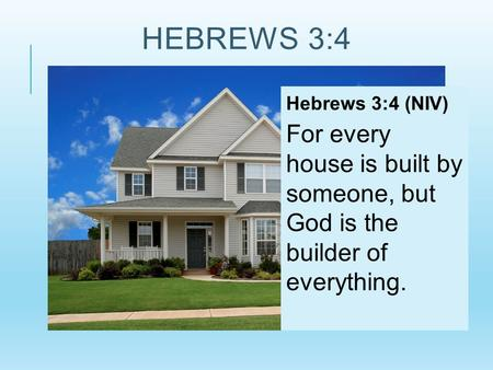 Hebrews 3:4 Hebrews 3:4 (NIV)