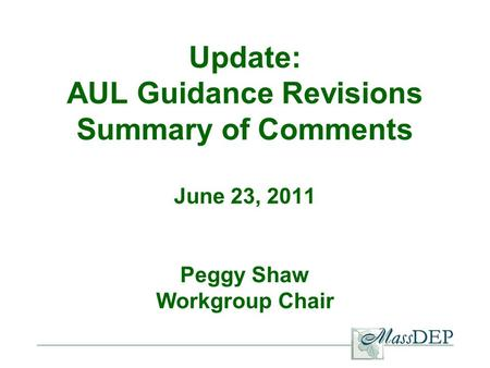 Update: AUL Guidance Revisions Summary of Comments June 23, 2011 Peggy Shaw Workgroup Chair.