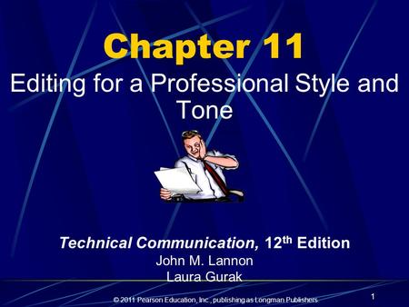 © 2011 Pearson Education, Inc., publishing as Longman Publishers. 1 Chapter 11 Editing for a Professional Style and Tone Technical Communication, 12 th.