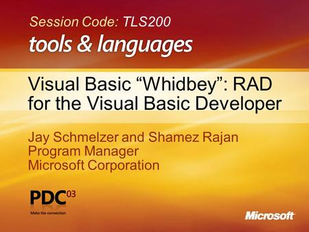"1 Visual Basic ""Whidbey"": RAD for the Visual Basic Developer Jay Schmelzer and Shamez Rajan Program Manager Microsoft Corporation Jay Schmelzer and Shamez."