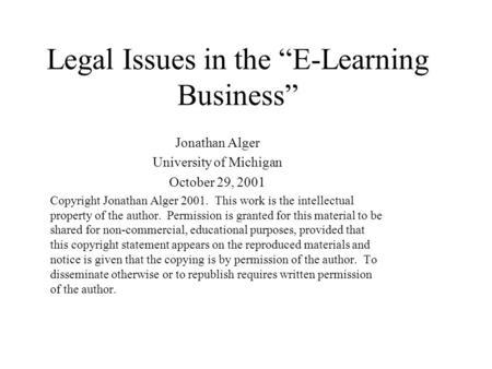 "Legal Issues in the ""E-Learning Business"" Jonathan Alger University of Michigan October 29, 2001 Copyright Jonathan Alger 2001. This work is the intellectual."