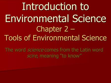 "The word science comes from the Latin word scire, meaning ""to know"""