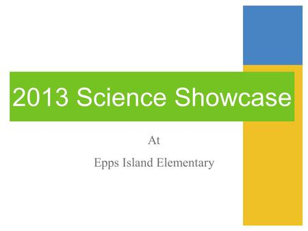 2013 Science Showcase At Epps Island Elementary. Projects Choices 1.Scientific Experiment 2.Model 3.Invention.