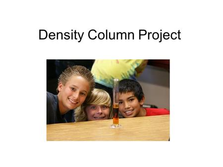 Density Column Project. This project is worth 5 points towards your grade. 3= Completed a 5-layer liquid density column with density calculations on a.