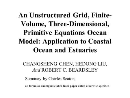 An Unstructured Grid, Finite- Volume, Three-Dimensional, Primitive Equations Ocean Model: Application to Coastal Ocean and Estuaries CHANGSHENG CHEN, HEDONG.