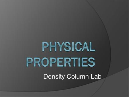 Density Column Lab. What is a physical property?