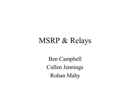 MSRP & Relays Ben Campbell Cullen Jennings Rohan Mahy.
