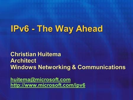 IPv6 - The Way Ahead Christian Huitema Architect Windows Networking & Communications