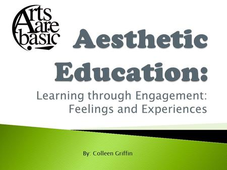 Learning through Engagement: Feelings and Experiences By: Colleen Griffin.