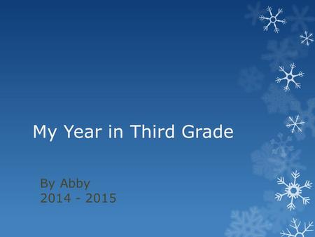 My Year in Third Grade By Abby 2014 - 2015. This is my class on the first day of school.