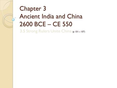 Chapter 3 Ancient India and China 2600 BCE – CE 550