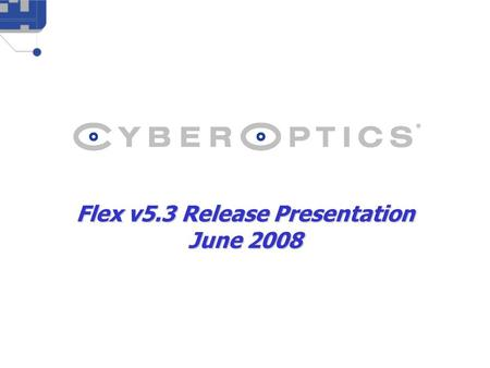 Flex v5.3 Release Presentation June 2008. CONFIDENTIAL2 Release v5.3 – April 2008 Notable Features Manage master PCB with multiple assembly variations.