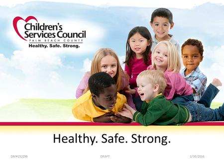 Healthy. Safe. Strong. DM#152299DRAFT1/30/2016. All Resources and Efforts Focus On Achieving The Target Born healthy Safe from neglect and abuse Ready.